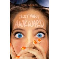 Truly Madly Awkward – BETH GARROD idegen nyelvű könyv