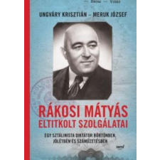 Ungváry Krisztián, Meruk József Rákosi Mátyás eltitkolt szolgálatai történelem