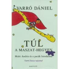Varró Dániel TÚL A MASZAT-HEGYEN gyermek- és ifjúsági könyv