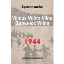 Vilnius Vilne Wilno Wilna 1944: Spurensuche – Joseph Oevermann idegen nyelvű könyv