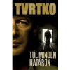Vujity Tvrtko TVRTKO, VUJITY - TÚL MINDEN HATÁRON