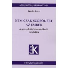 Wacha Imre NEM CSAK SZÓBÓL ÉRT AZ EMBER társadalom- és humántudomány