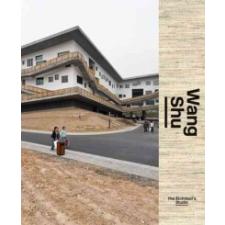 Wang Shu and Amateur Architecture Studio – Michael Juul Holm,Iwan Baan idegen nyelvű könyv