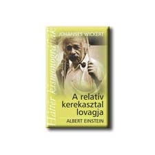 WICKERT, JOHANNES A RELATIV KEREKASZTAL LOVAGJA - ALBERT EINSTEIN - HÁTTÉR KISMONOGRÁFIÁK - társadalom- és humántudomány