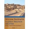 William Dalrymple DALRYMPLE, WILLIAM - A SZENT HEGYTÕL KELETRE - BIZÁNC ÖRÖKSÉGÉNEK NYOMÁBAN